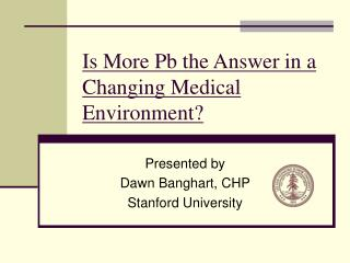 Is More Pb the Answer in a Changing Medical Environment?