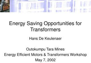Energy Saving Opportunities for Transformers