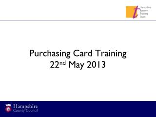 Purchasing Card Training 22 nd  May 2013