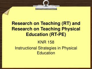 Research on Teaching (RT) and Research on Teaching Physical Education (RT-PE)