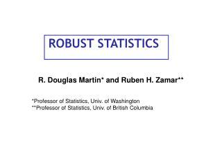 R. Douglas Martin* and Ruben H. Zamar** *Professor of Statistics, Univ. of Washington