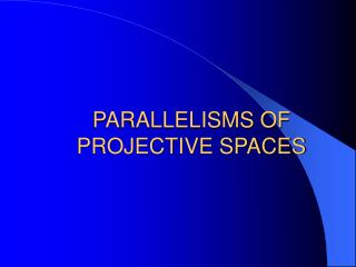 PARALLELISMS OF PROJECTIVE SPACES