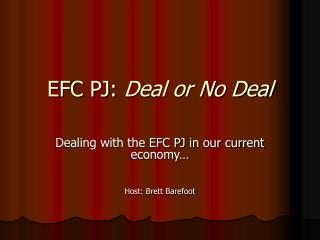 EFC PJ:  Deal or No Deal
