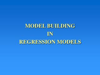 MODEL BUILDING IN REGRESSION MODELS