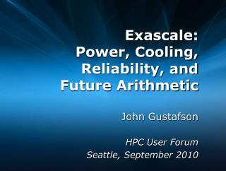 Exascale : Power, Cooling, Reliability, and Future Arithmetic