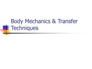 Body Mechanics & Transfer Techniques