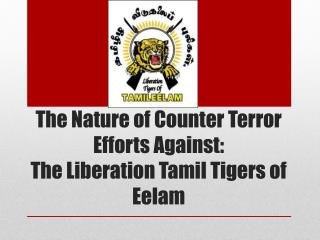 The Nature of Counter Terror Efforts Against:  The Liberation Tamil Tigers of Eelam