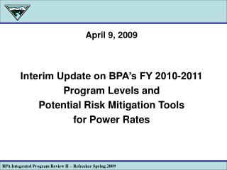 April 9, 2009 Interim Update on BPA's FY 2010-2011  Program Levels and
