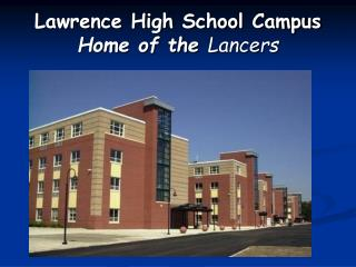 Lawrence High School Campus Home of the  Lancers