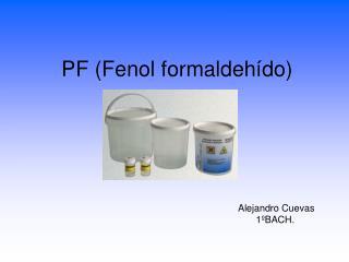 PF (Fenol formaldehído)