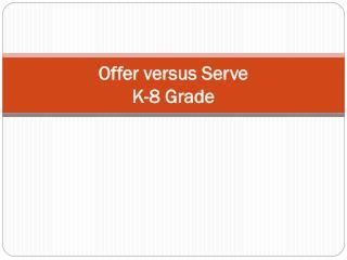 Offer versus Serve  K-8 Grade