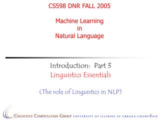 CS598 DNR FALL 2005 Machine Learning  in  Natural Language
