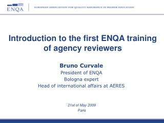 Bruno Curvale President of ENQA Bologna expert Head of international  affairs  at AERES