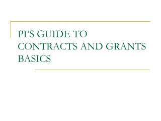 PI'S GUIDE TO CONTRACTS AND GRANTS BASICS