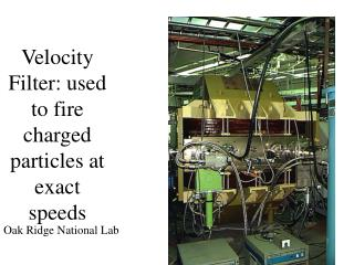 Velocity Filter: used to fire charged particles at exact speeds
