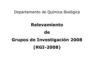 Departamento de Química Biológica Relevamiento  de  Grupos de Investigación 2008 (RGI-2008)
