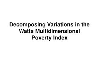 Decomposing Variations in the Watts Multidimensional Poverty Index