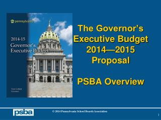 The Governor's Executive Budget 2014—2015 Proposal PSBA Overview