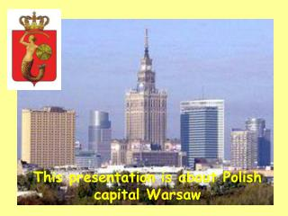 This presentation is about Polish capital Warsaw