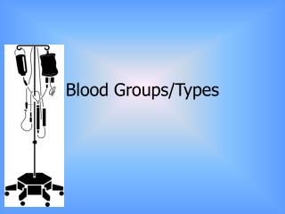Blood Groups/Types