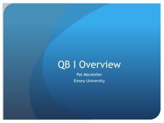 QB I Overview