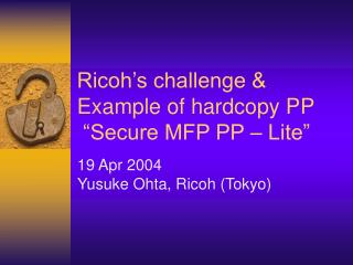 "Ricoh's challenge & Example of hardcopy PP  ""Secure MFP PP – Lite"""