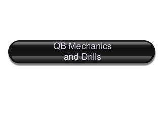 QB Mechanics  and Drills