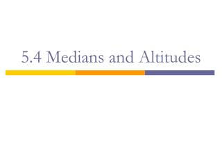 5.4 Medians and Altitudes