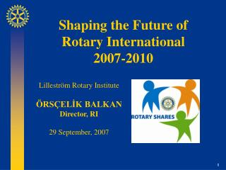 Shaping the Future of  Rotary International  2007-2010