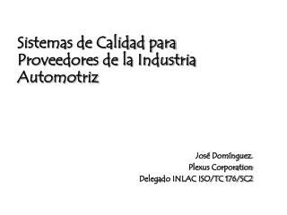 José Domínguez. Plexus Corporation Delegado INLAC ISO/TC 176/SC2