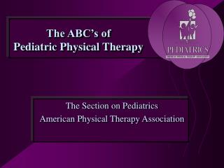 The ABC's of  Pediatric Physical Therapy