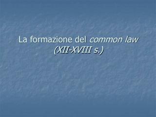 La formazione del common law XII-XVIII s.