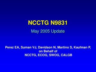 NCCTG N9831 May 2005 Update