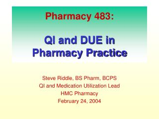 Pharmacy 483: QI and DUE in  Pharmacy Practice