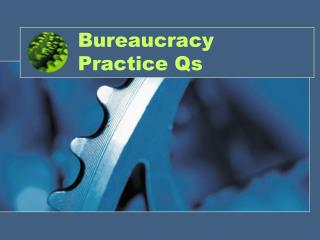 Bureaucracy Practice Qs