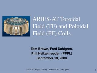 ARIES-AT Toroidal Field (TF) and Poloidal Field (PF) Coils