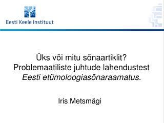 ks v i mitu s naartiklit Problemaatiliste juhtude lahendustest  Eesti et moloogias naraamatus.
