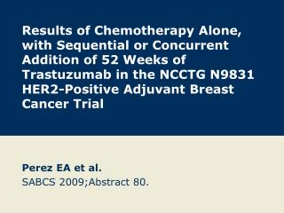 Perez EA et al. SABCS 2009;Abstract 80.