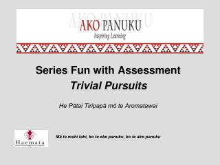 Series Fun with Assessment Trivial Pursuits  He Pātai Tiripapā mō te Aromatawai
