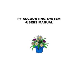 PF ACCOUNTING SYSTEM -USERS MANUAL