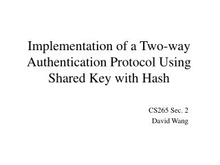 Implementation of a Two-way Authentication Protocol Using Shared Key with Hash