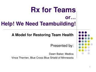 Rx for Teams or… Help! We Need Teambuilding!