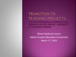 Transition to Teaching projects: The Paraprofessional resource and research center PAR2A   University of Colorado Denver