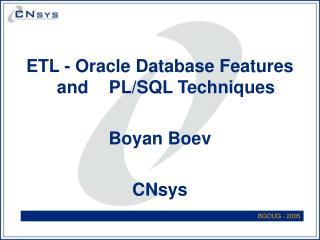 ETL - Oracle Database Features and 	PL/SQL Techniques Boyan Boev CNsys
