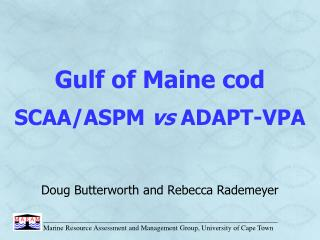 Gulf of Maine cod SCAA/ASPM  vs  ADAPT-VPA Doug Butterworth and Rebecca Rademeyer