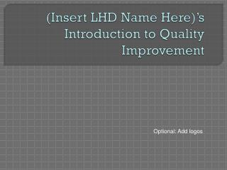 (Insert LHD Name Here)'s   Introduction to Quality Improvement