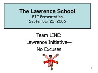Team LINE: Lawrence Initiative  No Excuses