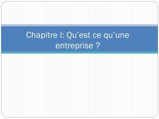 Chapitre I: Qu'est ce qu'une entreprise ?