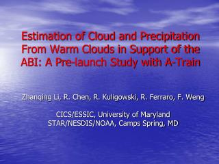 Zhanqing Li, R. Chen, R. Kuligowski, R. Ferraro, F. Weng CICS/ESSIC, University of Maryland