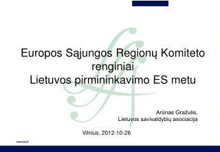 Europos Są jungos  Region ų Komiteto renginiai Lietuvos pirmininkavimo ES metu